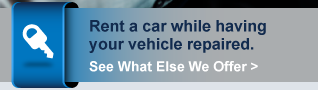 Rent a car while having your vehicle repaired. See What Else We Offer